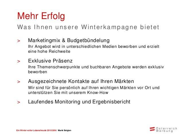 Ein Winter voller Lebensfreude 2015/2016 Markt Belgien 36% mehr Ankünfte von belgischen Winter-Urlaubern in Österreich 200...