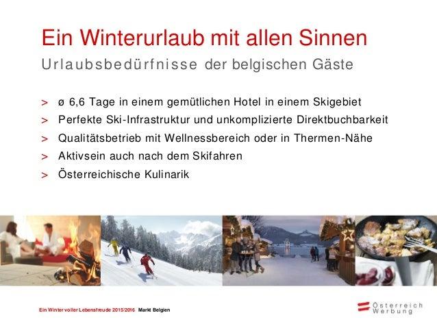Ein Winter voller Lebensfreude 2015/2016 Markt Belgien Wen sprechen wir an? Urlauber zwischen 35 und 65 Jahren Urlaubsmoti...