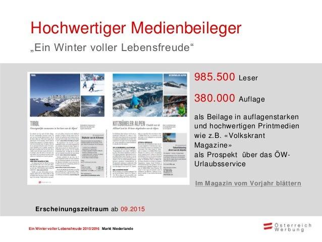 Ein Winter voller Lebensfreude 2015/2016 Markt Niederlande ca.13,7 Mio. Leser 4,1 Mio. Auflage in hochwertigen Printmedien...