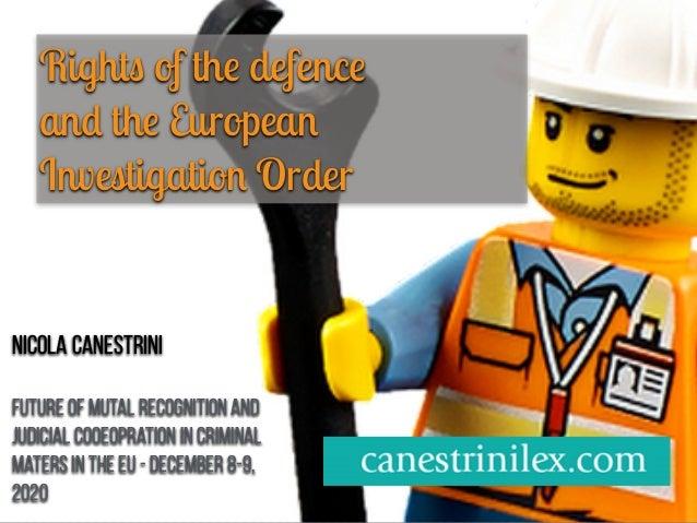 Rights of th e defenc e   an d th e Europea n Investigation Order Nicola Canestrini   Future of mutaL recognition and Judi...