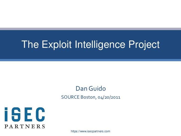 The Exploit Intelligence Project                Dan Guido         SOURCE Boston, 04/20/2011             https://www.isecpa...