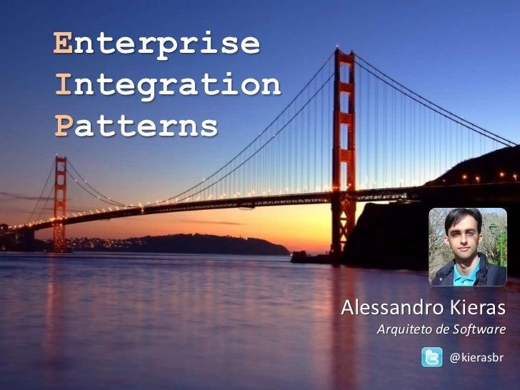 EnterpriseIntegrationPatterns              Alessandro Kieras                 Arquiteto de Software                        ...