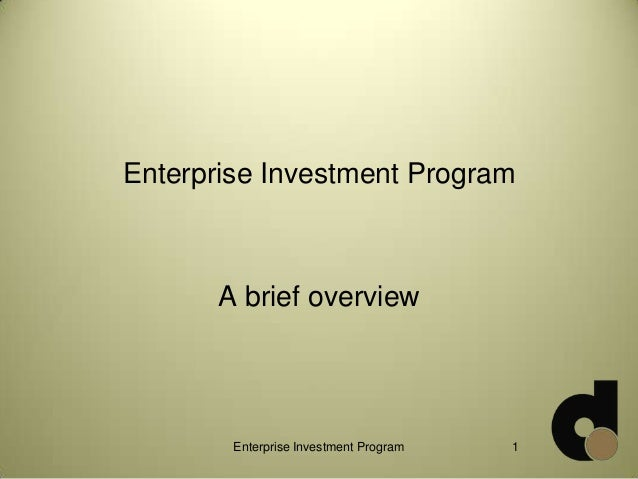 Enterprise Investment Program A brief overview Enterprise Investment Program 1