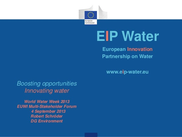 EIP Water European Innovation Partnership on Water www.eip-water.eu Boosting opportunities Innovating water World Water We...