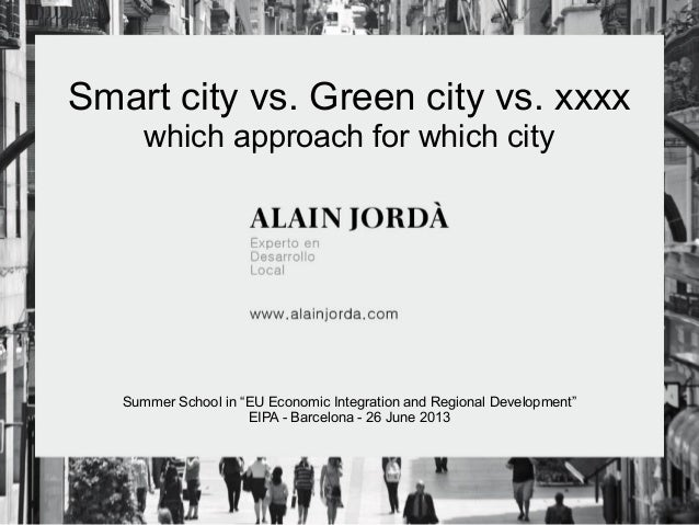 "Smart city vs. Green city vs. xxxx which approach for which city Summer School in ""EU Economic Integration and Regional De..."
