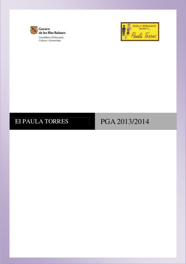 EI PAULA TORRES  PGA 2013/2014  C. Amer, 53 - 07007 Palma e - Tel./fax: 971 248 414 – a/e: eeipaulatorres@educacio.caib.es...