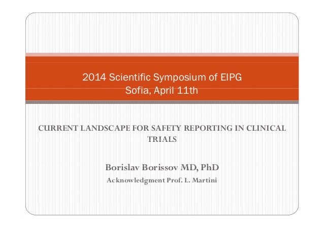 2014 Scientific Symposium of EIPG Sofia April 11thSofia, April 11th CURRENT LANDSCAPE FOR SAFETY REPORTING IN CLINICAL TRI...