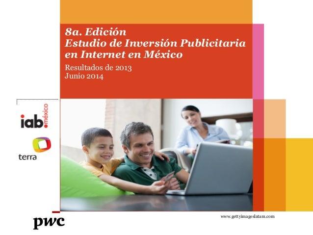 8a. Edición Estudio de Inversión Publicitaria en Internet en México Resultados de 2013 Junio 2014 www.gettyimageslatam.com