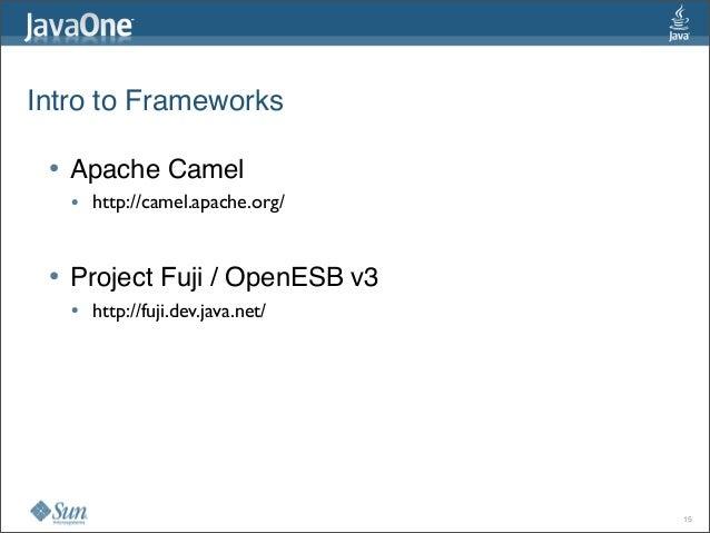 Intro to Frameworks • Apache Camel • http://camel.apache.org/ • Project Fuji / OpenESB v3 • http://fuji.dev.java.net/ 15