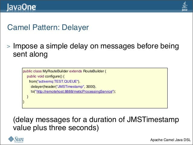 Camel Pattern:Delayer > Impose a simple delay on messages before being sent along > (delay messages for a duration of JM...