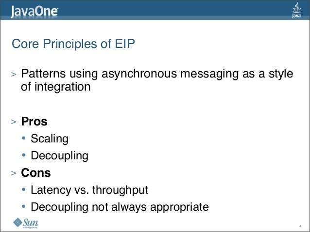 Core Principles of EIP > Patterns using asynchronous messaging as a style of integration > Pros • Scaling • Decoupling > C...