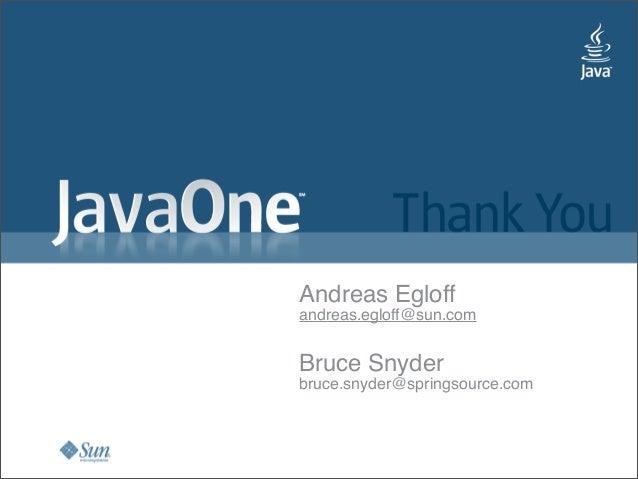 Andreas Egloff andreas.egloff@sun.com Bruce Snyder bruce.snyder@springsource.com