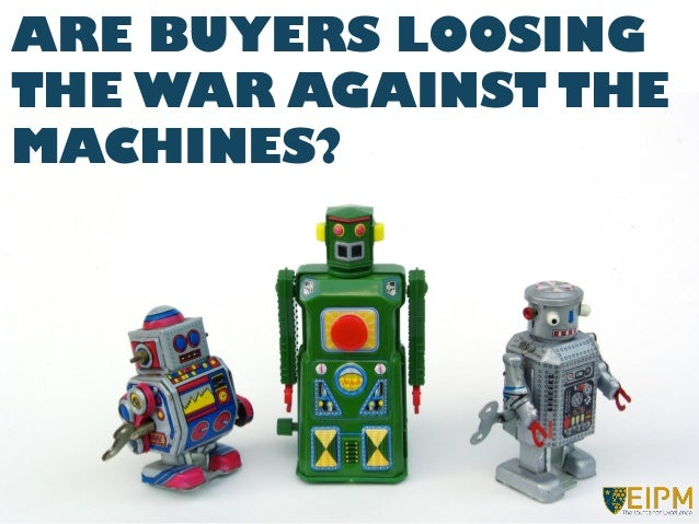 ARE BUYERS LOOSING THE WAR AGAINST THE MACHINES?