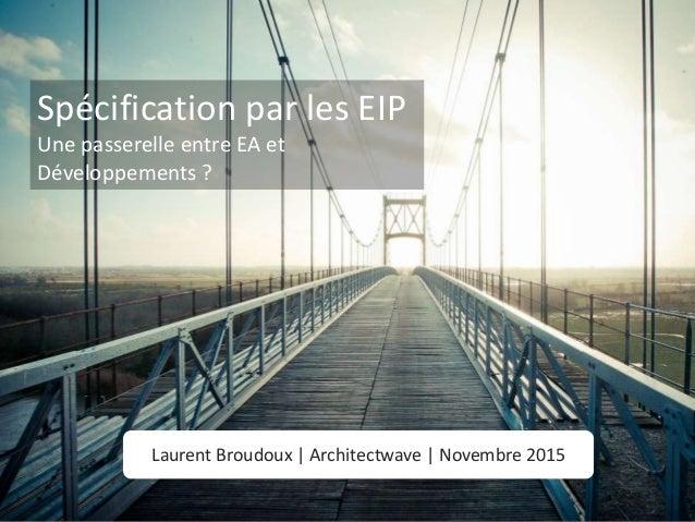 @lbroudouxArchitectwave | 19/11/2015 Laurent Broudoux | Architectwave | Novembre 2015 Spécification par les EIP Une passer...