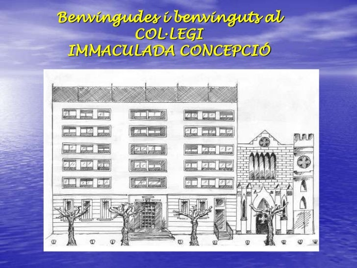 Benvingudes i benvinguts al<br />COL·LEGI <br />IMMACULADA CONCEPCIÓ<br />