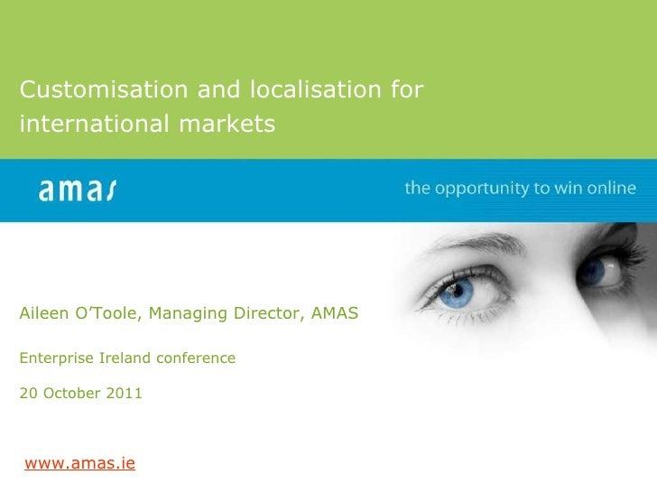 Customisation and localisation for  international markets Aileen O'Toole, Managing Director, AMAS Enterprise Ireland confe...