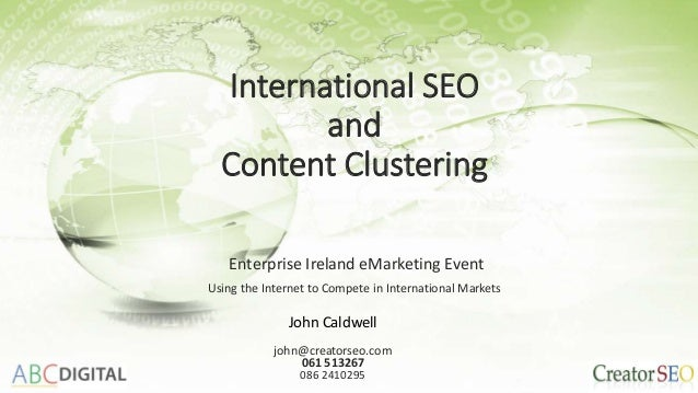 International SEO and Content Clustering Enterprise Ireland eMarketing Event Using the Internet to Compete in Internationa...