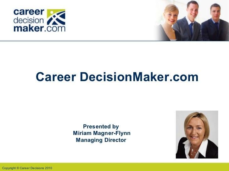 Career DecisionMaker.com Presented by  Miriam Magner-Flynn Managing Director