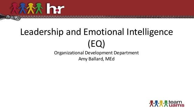Leadership and Emotional Intelligence (EQ) Organizational Development Department Amy Ballard, MEd