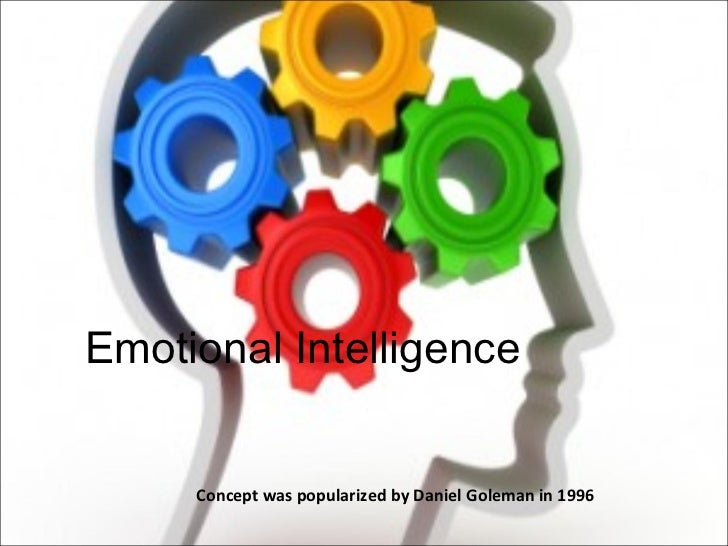 Emotional Intelligence Concept was popularized by Daniel Goleman in 1996