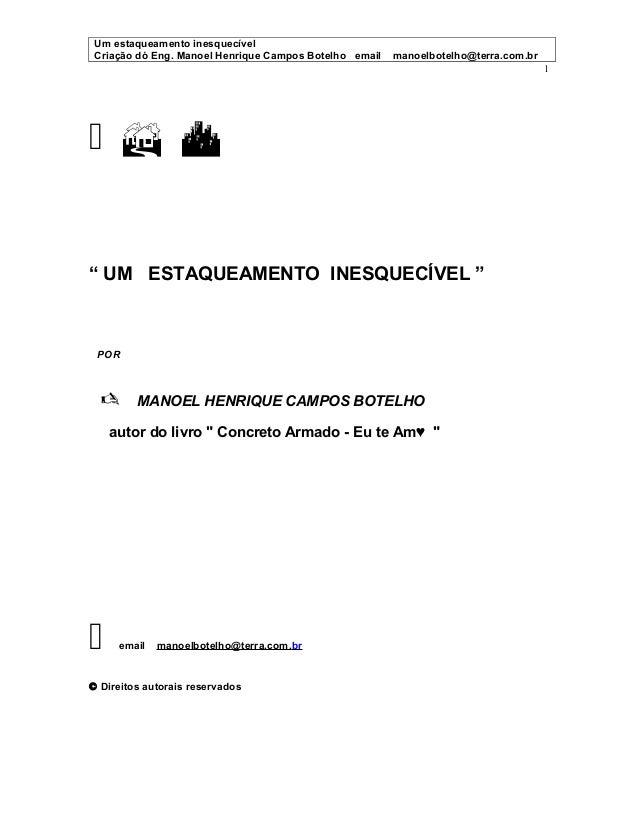 Um estaqueamento inesquecível  Criação dó Eng. Manoel Henrique Campos Botelho email manoelbotelho@terra.com.br  1      ...