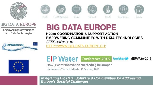 BIG DATA EUROPE H2020 COORDINATION & SUPPORT ACTION EMPOWERING COMMUNITIES WITH DATA TECHNOLOGIES FEBRUARY 2016 HTTP://WWW...
