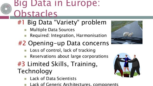 """Big Data in Europe: Obstacles 9-févr.-16 #1 Big Data """"Variety"""" problem  Multiple Data Sources  Required: Integration, Ha..."""