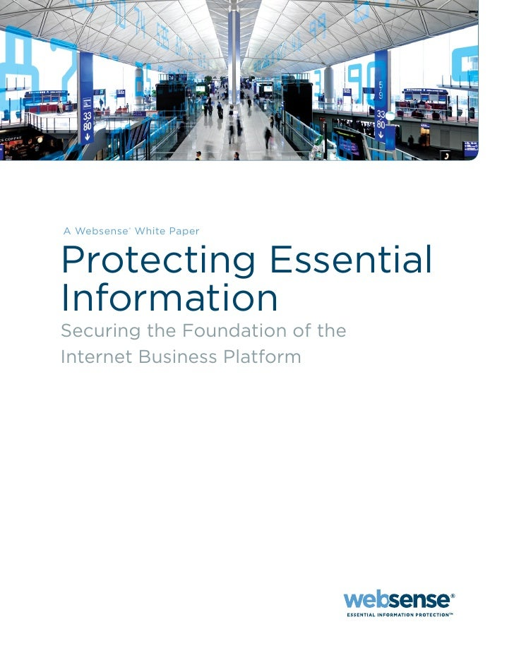 A Websense® White Paper   Protecting Essential Information Securing the Foundation of the Internet Business Platform