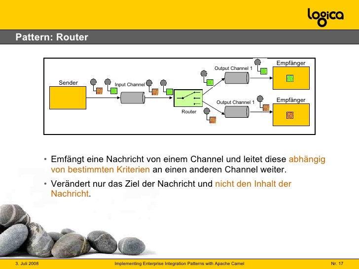 Pattern: Router <ul><li>Emfängt eine Nachricht von einem Channel und leitet diese  abhängig von bestimmten Kriterien  an e...
