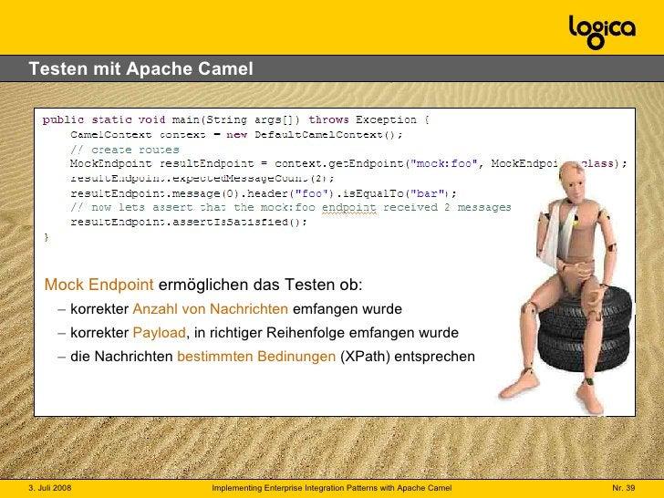 Testen mit Apache Camel <ul><li>Mock Endpoint  ermöglichen das Testen ob: </li></ul><ul><ul><li>korrekter  Anzahl von Nach...