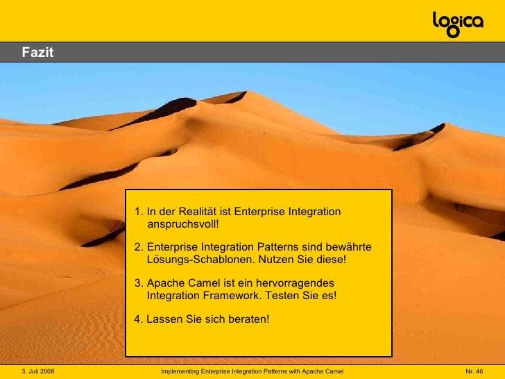 Fazit 1. In der Realität ist Enterprise Integration  anspruchsvoll! 2. Enterprise Integration Patterns sind bewährte   Lös...