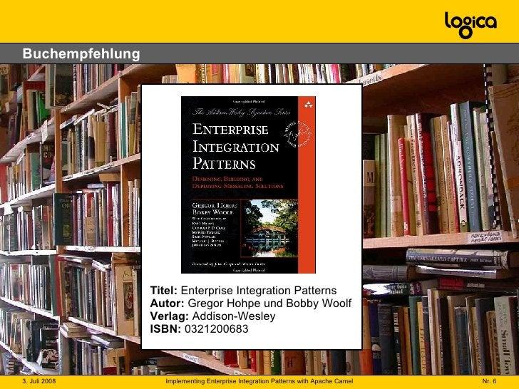 Buchempfehlung Titel:  Enterprise Integration Patterns Autor:  Gregor Hohpe und Bobby Woolf Verlag:  Addison-Wesley ISBN: ...