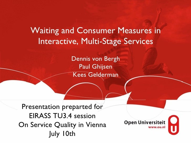 Waiting and Consumer Measures in    Interactive, Multi-Stage Services                Dennis von Bergh                  Pau...