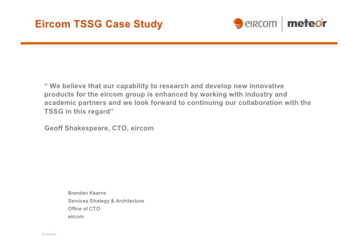 "Eircom TSSG Case Study       "" We believe that our capability to research and develop new innovative   products for the ei..."