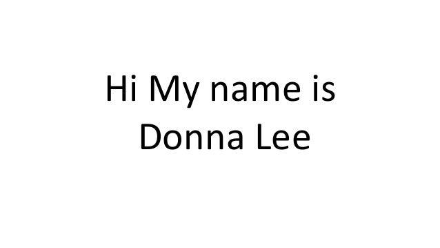 Hi My name is Donna Lee