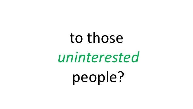 to those uninterested people?