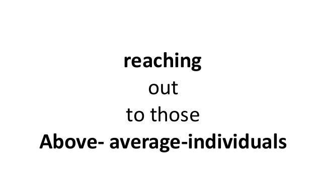 reaching out to those Above- average-individuals
