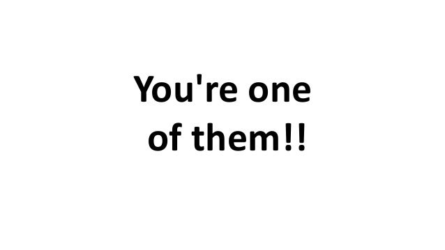 You're one of them!!