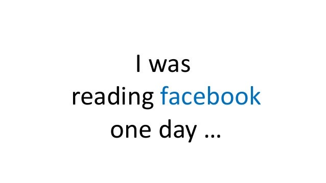 I was reading facebook one day …