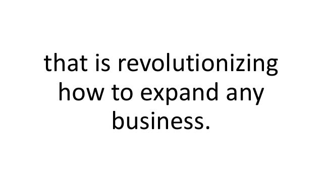 that is revolutionizing how to expand any business.