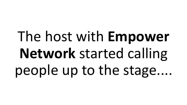 The host with Empower Network started calling people up to the stage....