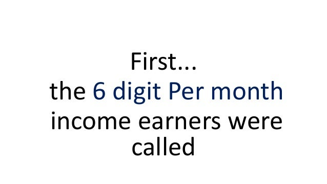 First... the 6 digit Per month income earners were called