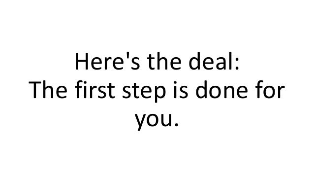 Here's the deal: The first step is done for you.
