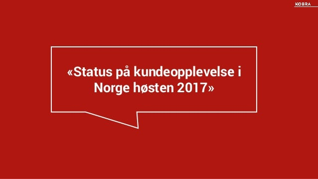 KOBRA0156 KUNDE «Status på kundeopplevelse i Norge høsten 2017»