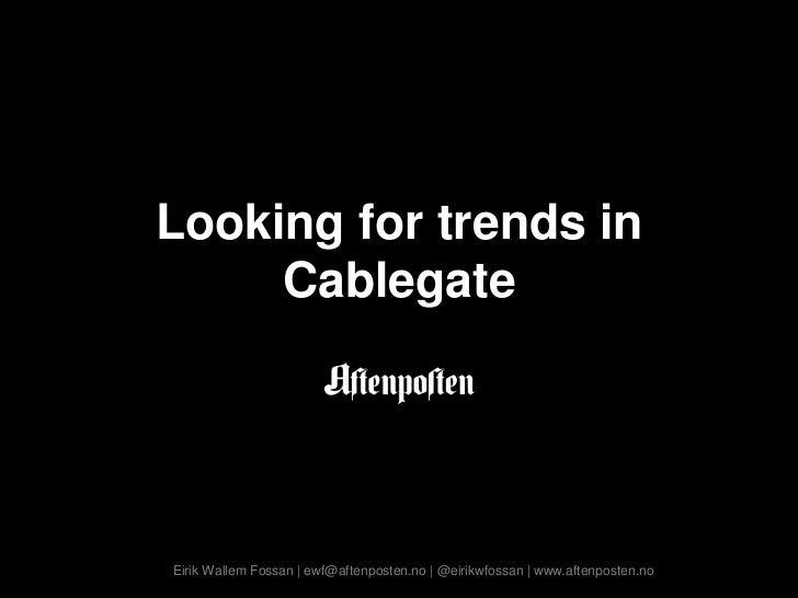 Looking for trends in Cablegate<br />Eirik Wallem Fossan | ewf@aftenposten.no | @eirikwfossan | www.aftenposten.no<br />