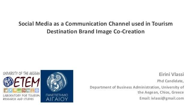 Social Media as a Communication Channel used in Tourism Destination Brand Image Co-Creation Eirini Vlassi Phd Candidate, D...