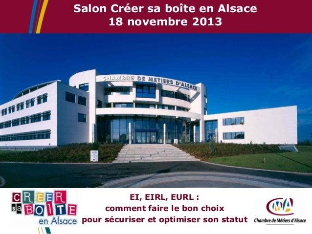 Salon Créer sa boîte en Alsace 18 novembre 2013  EI, EIRL, EURL : comment faire le bon choix pour sécuriser et optimiser s...
