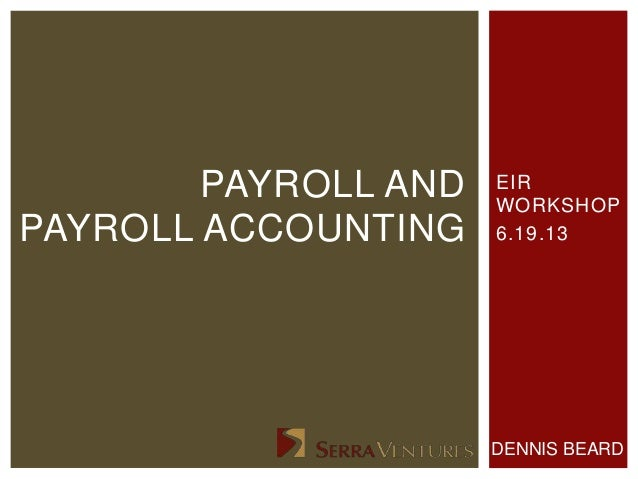 EIRWORKSHOP6.19.13PAYROLL ANDPAYROLL ACCOUNTINGDENNIS BEARD