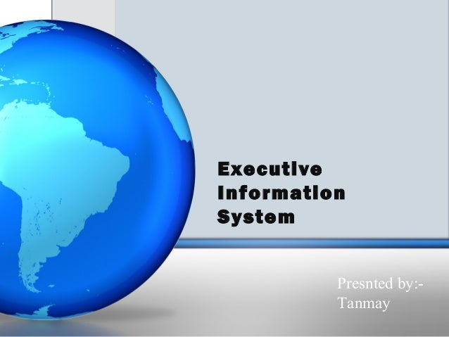 ExecutiveInformationSystem          Presnted by:-          Tanmay