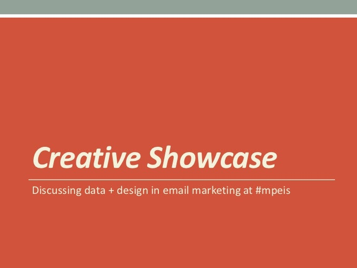 Creative Showcase<br />Discussing data + design in email marketing at #mpeis<br />